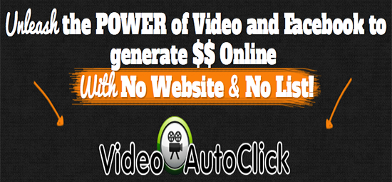 Video AutoClick – Unleash The Power Of Video And Facebook To Generate Affiliate Income With Ease